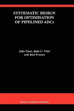 Systematic Design for Optimisation of Pipelined ADCs (The Springer International Series in Engineering and Computer Science)