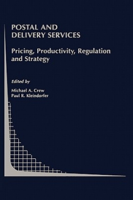 Postal and Delivery Services: Pricing, Productivity, Regulation and Strategy (Topics in Regulatory Economics and Policy)