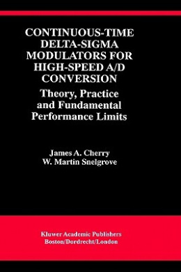 Continuous-time Delta-sigma Modulators for High Speed A/D Conversion: Theory, Practice and Fundamental Performance Limits (The Springer International Series in Engineering and Computer Science)