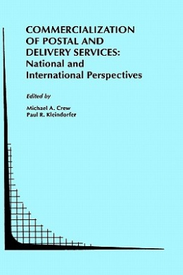 Commercialization of Postal and Delivery Services: National and International Perspectives (Topics in Regulatory Economics and Policy)