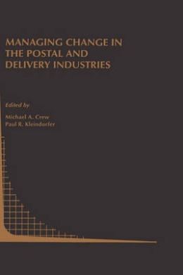 Managing Change in the Postal and Delivery Industries (Topics in Regulatory Economics and Policy)
