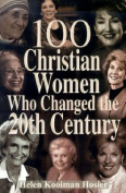100 Christian Women Who Changed the Twentieth Century