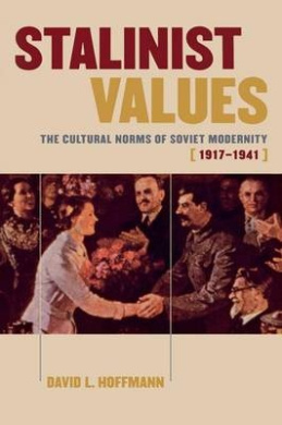 Stalinist Values: The Cultural Norms of Soviet Modernity, 1917-1941