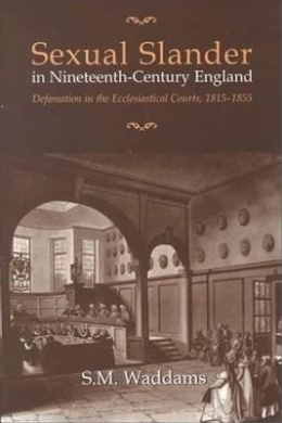 Sexual Slander in Nineteenth-Century England: Defamation in the Ecclesiastical Courts: 1815-1855