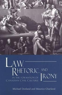 Law, Rhetoric, and Irony in the Formation of Canadian Civil Culture