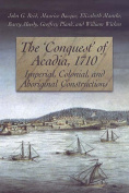 """The """"Conquest"""" of Acadia, 1710"""