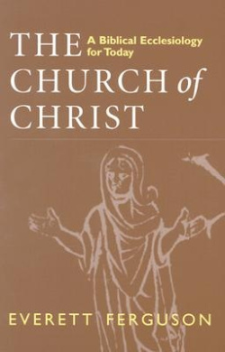 The Church of Christ: Biblical Ecclesiology for Today