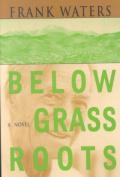 Below Grass Roots: A Novel