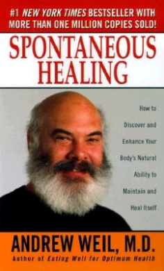 Spontaneous Healing: How to Discover and Embrace Your Body's Natural Ability to Maintain and Heal Itself