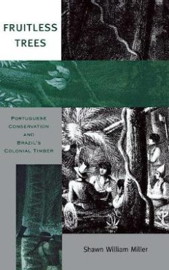 Fruitless Trees: Portuguese Conservation and Brazil's Colonial Timber