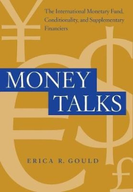 Money Talks: The International Monetary Fund, Conditionality and Supplementary Financiers