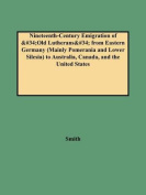 Nineteenth-Century Emigration of Old Lutherans from Eastern Germany (Mainly Pomerania and Lower Silesia) to Australia, Canada, and the United States