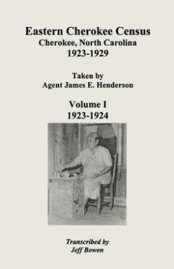 Eastern Cherokee Census, Cherokee, North Carolina, 1923-1929, Taken by Agent James E. Henderson. Volume I (1923-1924)