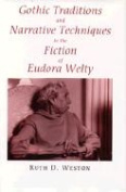 Gothic Traditions and Narrative Techniques in the Fiction of Eudora Welty