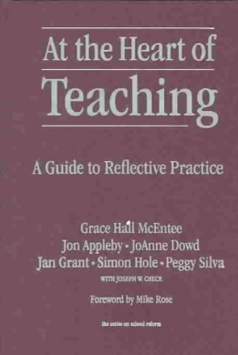 At the Heart of Teaching: A Guide to Reflective Practice (Series on School Reform)