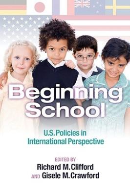Beginning School: U.S. Policies in International Perspective (Early Childhood Education Series)