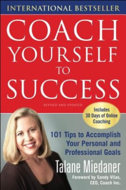 Coach Yourself to Success: 101 Tips from a Personal Coach for Reaching Your Goals at Work and in Life