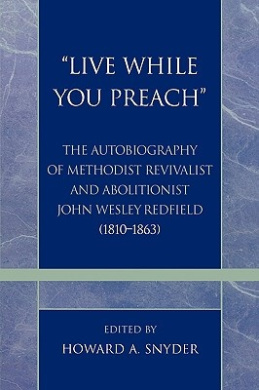 Live While You Preach: The Autobiography of Methodist Revivalist and Abolitionist John Wesley Redfield (1810-1863)