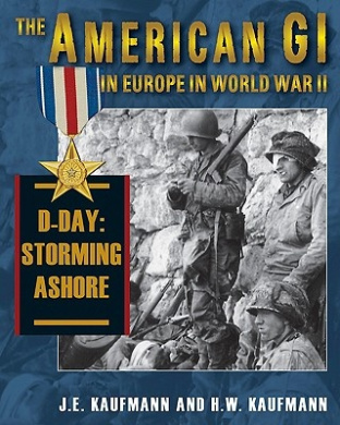 American Gi in Europe in World War 2: D-Day: Storming Ashore: v. II: Landing in Europe