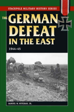 German Defeat in the East, 1944-45 (Stackpole Military History S.)