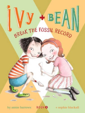 Ivy and Bean Break the Fossil Record (Ivy and Bean)