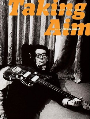 Taking Aim: Unforgettable Rock and Roll Photographs Selected by Graham Nash