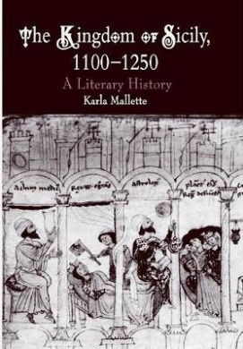 The Kingdom of Sicily, 1100-1250: A Literary History (The Middle Ages Series)