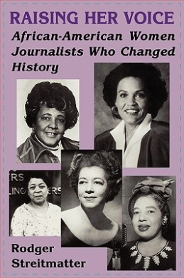 Raising Her Voice: African-American Women Journalists Who Changed History