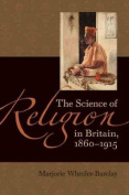 The Science of Religion in Britain, 1860-1915