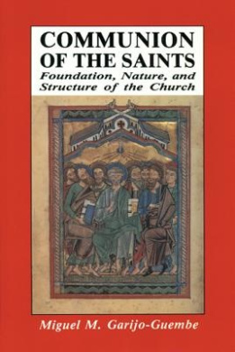 Communion of the Saints: Foundation, Nature and Structure of the Church (Michael Glazier Books)