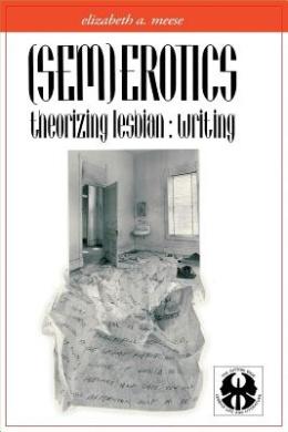 (Sem)erotics: Theorizing Lesbian Writing (The Cutting Edge: Lesbian Life and Literature Series)