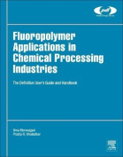 Fluoropolymer Applications in the Chemical Processing Industries