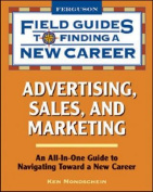 Advertising, Sales, and Marketing (Field Guides to Finding a New Career