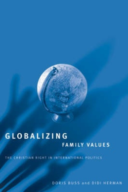 Globalizing Family Values: The Christian Right in International Politics