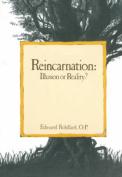 Reincarnation, Illusion or Reality?