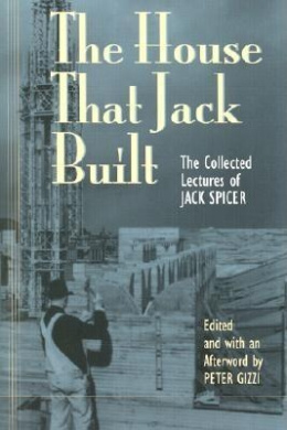 The House That Jack Built: Collected Lectures of Jack Spicer