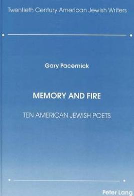 Memory and Fire: Ten American Jewish Poets (Twentieth-century American Jewish Writers)
