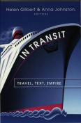 In Transit: Travel, Text, Empire (Travel Writing Across the Disciplines