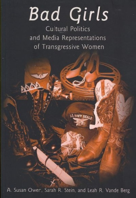 Bad Girls: Cultural Politics and Media Representations of Transgressive Women (Frontiers in Political Communication)
