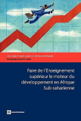 Faire de l'Enseignement Superieur le Moteur du Developpement en Afrique Sub-Saharienne [FRE]