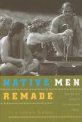 Native Men Remade