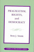 Pragmatism, Rights and Democracy (American Philosophy