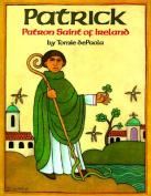 Patrick : Patron Saint of Ireland