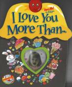 I Love You More Than... [Board book]