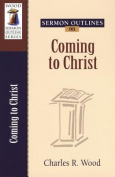 Sermon Outlines on Coming to Christ (Sermon Outlines