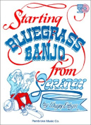 Starting Bluegrass Banjo from Scratch [With CD (Audio)]