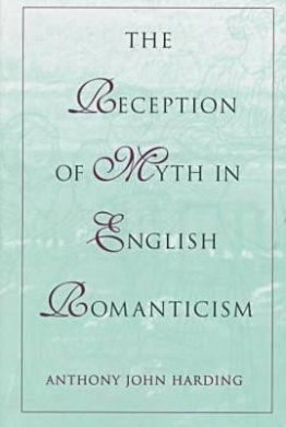 The Reception of Myth in English Romanticism