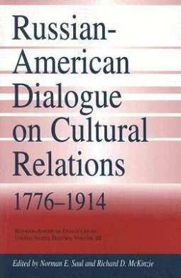 Russian-American Dialogue on Cultural Relations, 1776-1914 (Russian-American Dialogues on United States History)