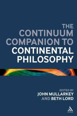 The Continuum Companion to Continental Philosophy (Continuum Companions)