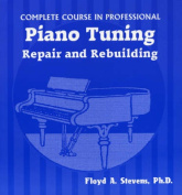 Complete Course in Professional Piano Tuning, Repair, and Rebuilding